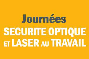 Les 28 et 29 mars 2017, Journées Sécurité optique et Laser au travail, à Bordeaux.