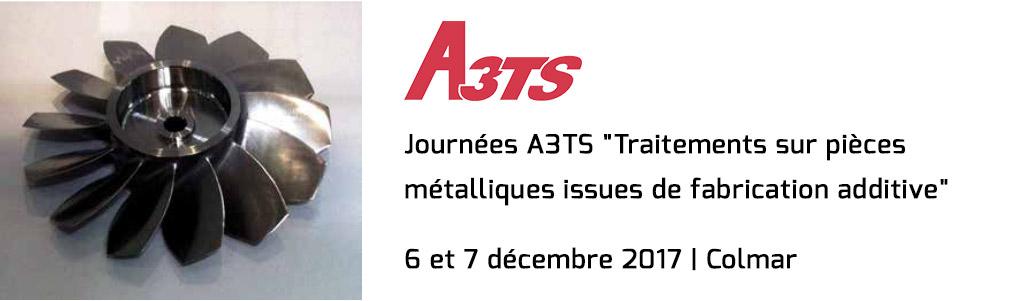 """Journées A3TS """"Traitements sur pièces métalliques issues de fabrication additive"""""""